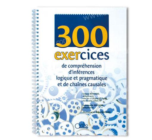 300 exercices de compréhension d'inférences logique et pragmatique et de chaînes causales