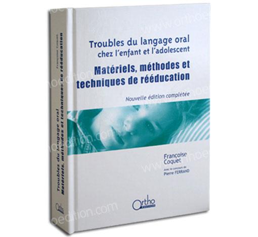 Troubles du langage oral chez l'enfant et l'adolescent : Matériels, méthodes et techniques de rééducation